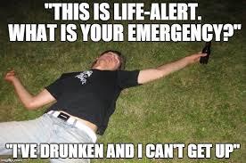 Life Alert Meme - image tagged in drunk imgflip