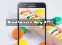 android firmware android nougat firmware on galaxy j7 2016