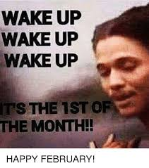 1st Of The Month Meme - wakeup wakeup wake up the 1st of the month happy february meme