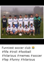 Funny Memes Soccer - fap fap fap fap fap far tap funniest soccer club fifa troll
