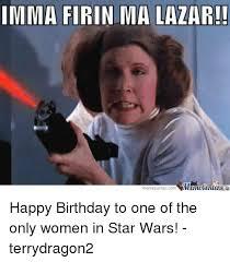 Star Wars Birthday Memes - imma firin ma lazar memecentercom mamecentera happy birthday to