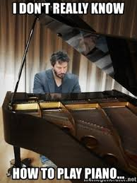 Piano Meme - i don t really know how to play piano keanu reeves piano