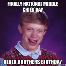 Middle Child Meme - finally national middle child day older brothers birthday bad luck
