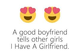Good Boyfriend Meme - a good boyfriend tells other girls i have a girlfriend girls