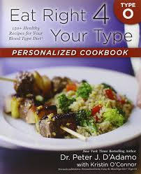 eat right 4 your type personalized cookbook type o 150 healthy