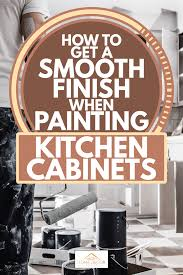 how to get a smooth finish when painting kitchen cabinets how to get a smooth finish when painting kitchen cabinets