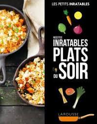 cuisine du soir recettes inratables plats du soir petits inratables livre de