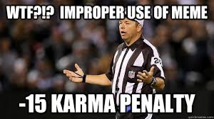 Pictures To Use For Memes - wtf improper use of meme 15 karma penalty wtf ref quickmeme