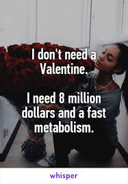 I Need A Girlfriend Meme - i don t need a valentine i need 8 million dollars and a fast
