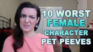 10 worst female character pet peeves youtube
