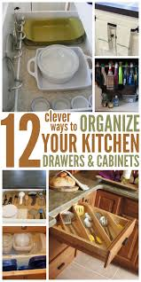 Kitchen Cabinets With Drawers How To Organize Your Kitchen With 12 Clever Ideas