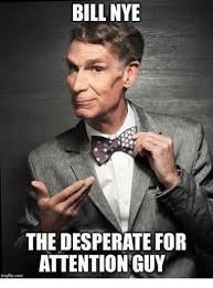 Bill Nye Memes - bill nye the desperate for attention guy imgflip corn bill nye