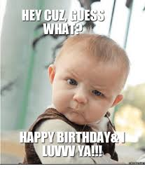 Funny Cousin Memes - 25 best memes about happy birthday for cousin happy birthday