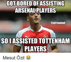 Arsenal Tottenham Meme - got boredof assisting arsenalplayers troll football arsenal