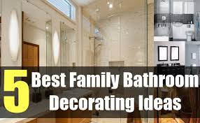 family bathroom design ideas 5 best family bathroom decorating ideas tips for family bathroom