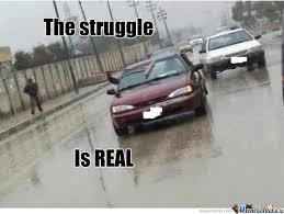 The Struggle Is Real Meme - the struggle is real by chris parsan meme center