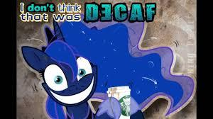 Mlp Luna Meme - the reason luna isn t allowed coffee youtube