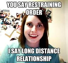 I Say Meme - you say restraining order i say long distance relationship