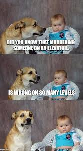 Meme Generator Dog - dad joke dog did you know that murdering someone on an elevator