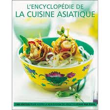 la cuisine asiatique l encyclopédie de la cuisine asiatique 1500 photos pour suivre la