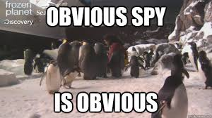 Spy Meme - obvious spy is obvious penguincam infiltrated quickmeme