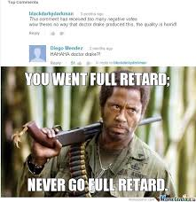 You Never Go Full Retard Meme - never go full retard by ivan283 meme center