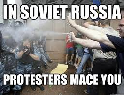 In Soviet Russia Meme - in soviet russia protesters mace you misc quickmeme