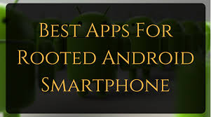 rooted apps for android top 14 best root apps 2017 for rooted android phones