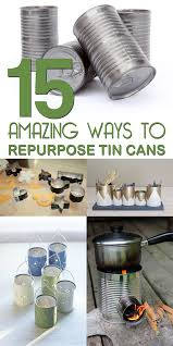 15 amazing ways to repurpose tin cans tin cans repurpose and tins