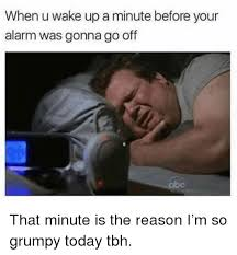 Tbh Meme - when u wake up a minute before your alarm was gonna go off that
