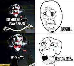 Want To Play A Game Meme - do you want to play a game i can t why not i got a mac