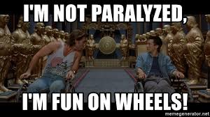 Big Trouble In Little China Meme - i m not paralyzed i m fun on wheels big trouble little china