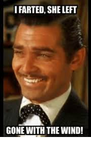 Gone With The Wind Meme - i farted she left gone with the wind meme on me me