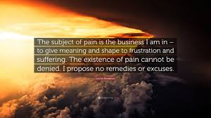 quote meaning business louise bourgeois quote u201cthe subject of pain is the business i am