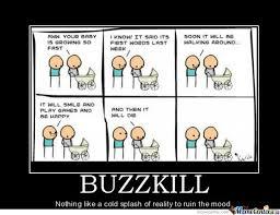 Buzzkill Meme - buzzkill by blackdude99 meme center