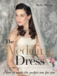 amazon com the wedding dress how to make the perfect one for you
