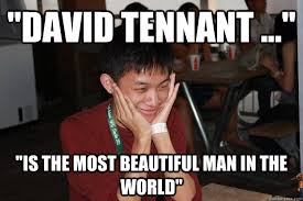 David Tennant Memes - david tennant is the most beautiful man in the world papa