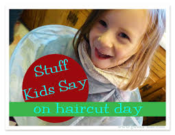 stuff kids say on haircut day gwen u0027s nest