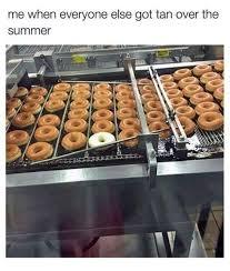 Tanning Meme - doughnut tanning meme by newguy memedroid