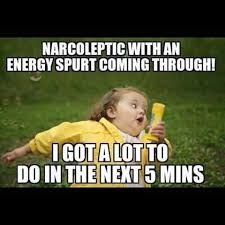 Narcolepsy Meme - energy bursts are few and far between but when they hit i m a woman