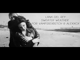 lana del rey sweater weather youtube