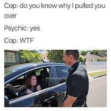 Psychic Meme - dopl3r com memes cop do you know why i pulled you over psychic