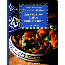 cuisine juive tunisienne la cuisine juive tunisienne de mere en fille 320 recettes