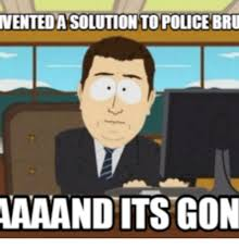 South Park And Its Gone Meme - 25 best memes about south park police brutality south park