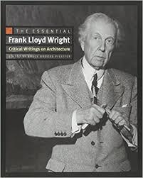 frank lloyd wright biography pdf the essential frank lloyd wright critical writings on architecture