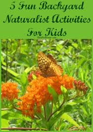 Backyard Kid Activities by 5 Backyard Naturalist Activities For Kids Fun Activities For