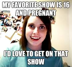 Teen Pregnancy Memes - teen pregnancy has been glamorized by the media due to this