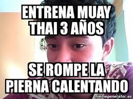 Muay Thai Memes - meme personalizado entrena muay thai 3 años se rompe la pierna
