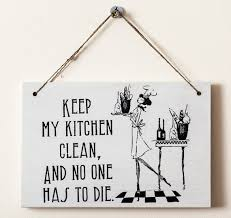 keep kitchen clean keep my kitchen clean and no one has to die kitchen door hanger