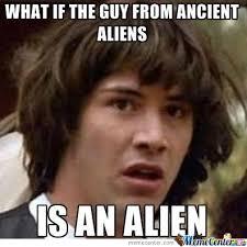 Ancient Aliens Meme - ancient aliens is real by thomasgillen meme center